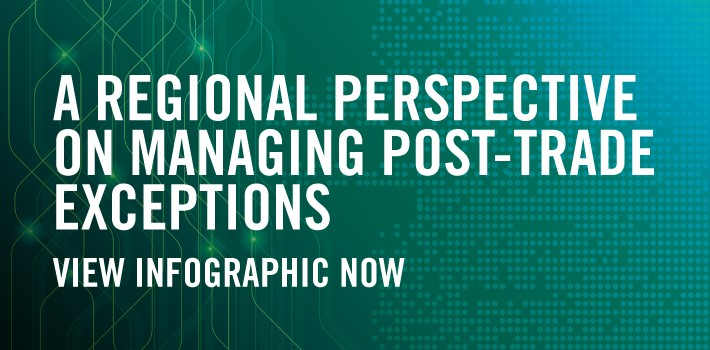Regional Perspective on Managing Post-Trade Exceptions