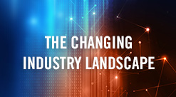 The Changing Industry Landscape