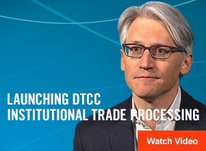 Launching DTCC Institutional Trade Processing
