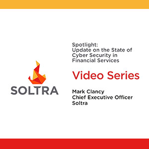 Soltra Video Series: An Update on the State of Cyber Security in Financial Services